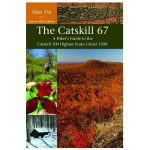 The Catskill 67: Guide To The 100 Highest Peaks Under 3500′